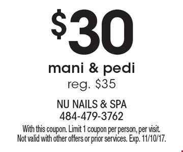 $30 mani & pedi, reg. $35. With this coupon. Limit 1 coupon per person, per visit. Not valid with other offers or prior services. Exp. 11/10/17.