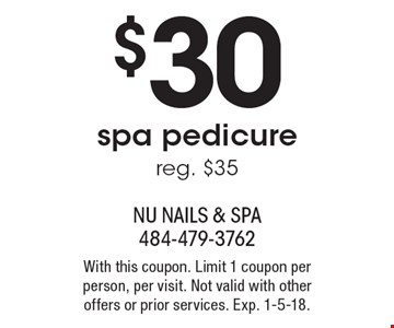 $30 spa pedicure. Reg. $35. With this coupon. Limit 1 coupon per person, per visit. Not valid with other offers or prior services. Exp. 1-5-18.