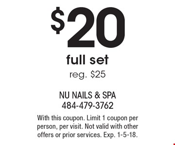 $20 full set. Reg. $25. With this coupon. Limit 1 coupon per person, per visit. Not valid with other offers or prior services. Exp. 1-5-18.