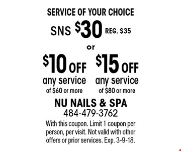 Service of Your Choice: SNS $30 reg. $35, $15 OFF any service of $80 or more OR $10 OFF any service of $60 or more. With this coupon. Limit 1 coupon per person, per visit. Not valid with other offers or prior services. Exp. 3-9-18.