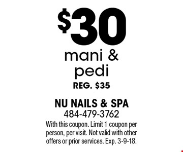 $30 mani & pedi reg. $35. With this coupon. Limit 1 coupon per person, per visit. Not valid with other offers or prior services. Exp. 3-9-18.