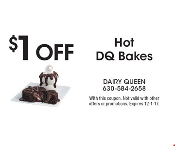$1 Off Hot DQ Bakes. With this coupon. Not valid with other offers or promotions. Expires 12-1-17.
