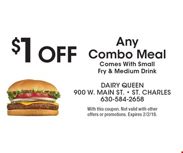 $1 Off Any Combo Meal Comes With Small Fry & Medium Drink. With this coupon. Not valid with other offers or promotions. Expires 2/2/18.