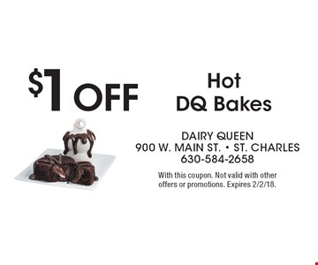 $1 Off Hot DQ Bakes. With this coupon. Not valid with other offers or promotions. Expires 2/2/18.