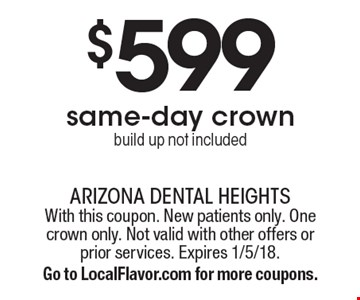 $599 same-day crown. Build up not included. With this coupon. New patients only. One crown only. Not valid with other offers or prior services. Expires 1/5/18. Go to LocalFlavor.com for more coupons.