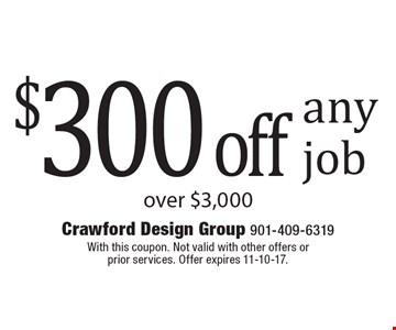 $300 off any job over $3,000. With this coupon. Not valid with other offers or prior services. Offer expires 11-10-17.