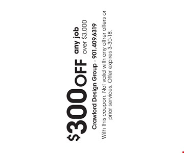 $300 OFF any job over $3,000. With this coupon. Not valid with any other offers or prior services. Offer expires 3-30-18.