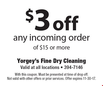 $3 off any incoming order of $15 or more. With this coupon. Must be presented at time of drop off. Not valid with other offers or prior services. Offer expires 11-30-17.