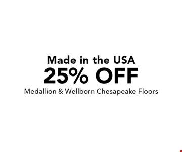 Made in the USA 25% off. Medallion & Wellborn Chesapeake Floors.