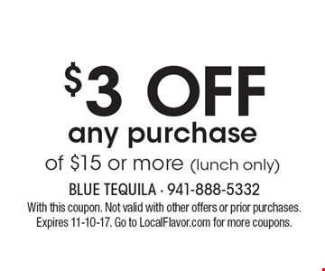 $3 OFF any purchase of $15 or more (lunch only). With this coupon. Not valid with other offers or prior purchases. Expires 11-10-17. Go to LocalFlavor.com for more coupons.