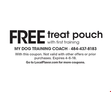 FREE treat pouch with first training. With this coupon. Not valid with other offers or prior purchases. Expires 4-6-18. Go to LocalFlavor.com for more coupons.