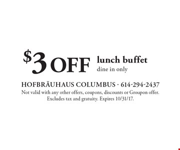 $3 OFF lunch buffet, dine in only. Not valid with any other offers, coupons, discounts or Groupon offer. Excludes tax and gratuity. Expires 10/31/17.