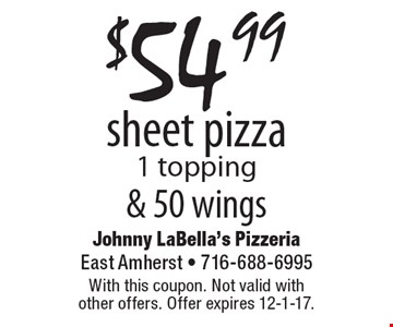 $54.99 sheet pizza, 1 topping & 50 wings. With this coupon. Not valid with other offers. Offer expires 12-1-17.