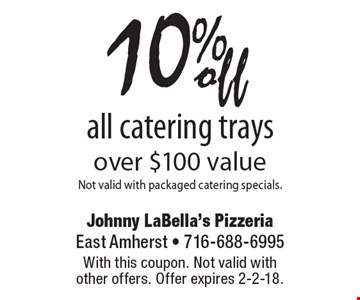 10% off all catering trays, over $100 value. Not valid with packaged catering specials. With this coupon. Not valid with other offers. Offer expires 2-2-18.