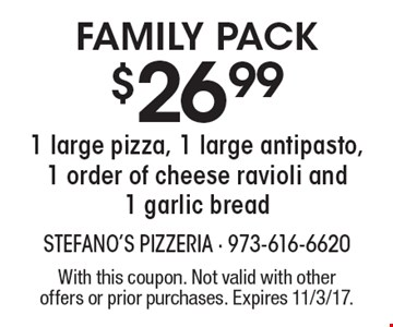 Family Pack. $26.99 1 large pizza, 1 large antipasto, 1 order of cheese ravioli and 1 garlic bread. With this coupon. Not valid with other offers or prior purchases. Expires 11/3/17.
