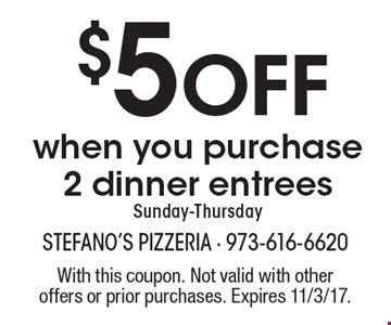 $5 Off when you purchase 2 dinner entrees. Sunday-Thursday. With this coupon. Not valid with other offers or prior purchases. Expires 11/3/17.