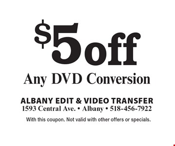 $5 off Any DVD Conversion. With this coupon. Not valid with other offers or specials.