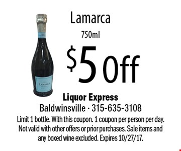 $5 Off Lamarca, 750ml. Limit 1 bottle. With this coupon. 1 coupon per person per day. Not valid with other offers or prior purchases. Sale items and any boxed wine excluded. Expires 10/27/17.
