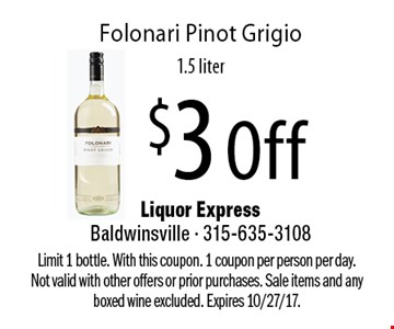$3 Off Folonari Pinot Grigio, 1.5 liter. Limit 1 bottle. With this coupon. 1 coupon per person per day. Not valid with other offers or prior purchases. Sale items and any boxed wine excluded. Expires 10/27/17.