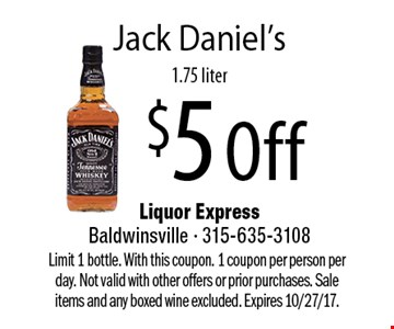 $5 Off Jack Daniel's, 1.75 liter. Limit 1 bottle. With this coupon. 1 coupon per person per day. Not valid with other offers or prior purchases. Sale items and any boxed wine excluded. Expires 10/27/17.