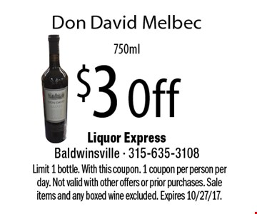 $3 Off Don David Melbec, 750ml. Limit 1 bottle. With this coupon. 1 coupon per person per day. Not valid with other offers or prior purchases. Sale items and any boxed wine excluded. Expires 10/27/17.