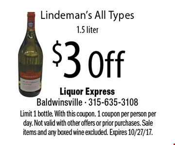 $3 Off Lindeman's All Types, 1.5 liter. Limit 1 bottle. With this coupon. 1 coupon per person per day. Not valid with other offers or prior purchases. Sale items and any boxed wine excluded. Expires 10/27/17.