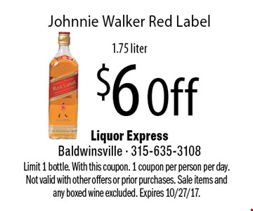 $6 Off Johnnie Walker Red Label, 1.75 liter. Limit 1 bottle. With this coupon. 1 coupon per person per day. Not valid with other offers or prior purchases. Sale items and any boxed wine excluded. Expires 10/27/17.