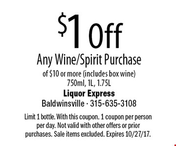 $1 Off Any Wine/Spirit Purchase of $10 or more (includes box wine) 750ml, 1L, 1.75L. Limit 1 bottle. With this coupon. 1 coupon per person per day. Not valid with other offers or prior purchases. Sale items excluded. Expires 10/27/17.