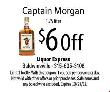 $6 Off Captain Morgan, 1.75 liter. Limit 1 bottle. With this coupon. 1 coupon per person per day. Not valid with other offers or prior purchases. Sale items and any boxed wine excluded. Expires 10/27/17.