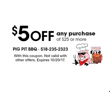 $5 off any purchase of $25 or more. With this coupon. Not valid with other offers. Expires 10/20/17.