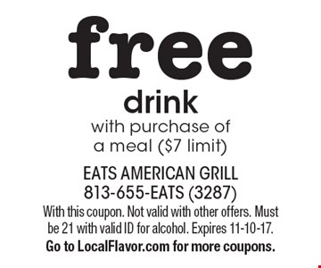 Free drink. With purchase of a meal ($7 limit). With this coupon. Not valid with other offers. Must be 21 with valid ID for alcohol. Expires 11-10-17. Go to LocalFlavor.com for more coupons.