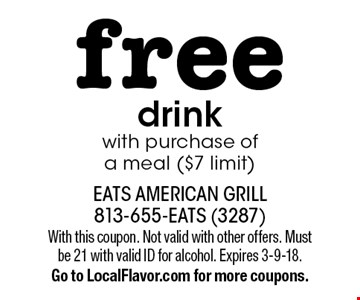 free drink with purchase of a meal ($7 limit). With this coupon. Not valid with other offers. Must be 21 with valid ID for alcohol. Expires 3-9-18. Go to LocalFlavor.com for more coupons.