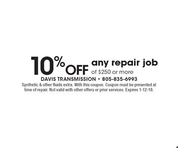 10% Off any repair job of $250 or more. Synthetic & other fluids extra. With this coupon. Coupon must be presented at time of repair. Not valid with other offers or prior services. Expires 1-12-18.
