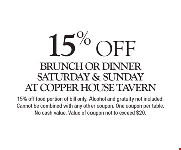 15% off brunch or dinner. Saturday & Sunday at the Copper House Tavern. 15% off food portion of bill only. Alcohol and gratuity not included. Cannot be combined with any other coupon. One coupon per table. No cash value. Value of coupon not to exceed $20.