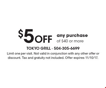 $5 Off any purchase of $40 or more. Limit one per visit. Not valid in conjunction with any other offer or discount. Tax and gratuity not included. Offer expires 11/10/17.
