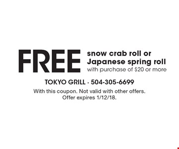 Free snow crab roll or Japanese spring rollwith purchase of $20 or more. With this coupon. Not valid with other offers. Offer expires 1/12/18.