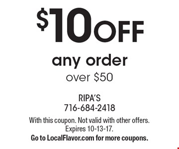 $10 off any order over $50. With this coupon. Not valid with other offers.  Expires 10-13-17. Go to LocalFlavor.com for more coupons.