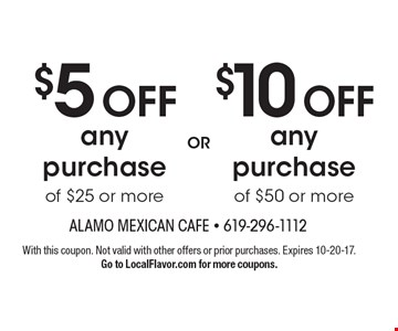 $10 OFF any purchase of $50 or more OR $5 OFF any purchase of $25 or more. With this coupon. Not valid with other offers or prior purchases. Expires 10-20-17. Go to LocalFlavor.com for more coupons.