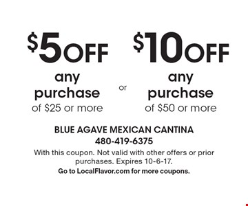 $5 OFF any purchase of $25 or more OR $10 OFF any purchase of $50 or more. With this coupon. Not valid with other offers or prior purchases. Expires 10-6-17. Go to LocalFlavor.com for more coupons.