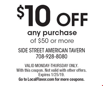 $10 OFF any purchase of $50 or more. VALID MONDAY-THURSDAY ONLY. With this coupon. Not valid with other offers. Expires 1/25/19. Go to LocalFlavor.com for more coupons.