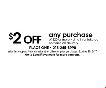 $2 OFF any purchase of $20 or more. Dine in or take-out. Not valid on delivery. With this coupon. Not valid with other offers or prior purchases. Expires 10-6-17. Go to LocalFlavor.com for more coupons.