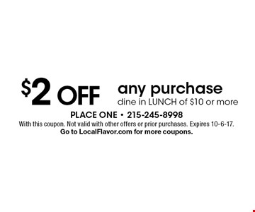 $2 OFF any purchase. Dine in LUNCH of $10 or more. With this coupon. Not valid with other offers or prior purchases. Expires 10-6-17. Go to LocalFlavor.com for more coupons.