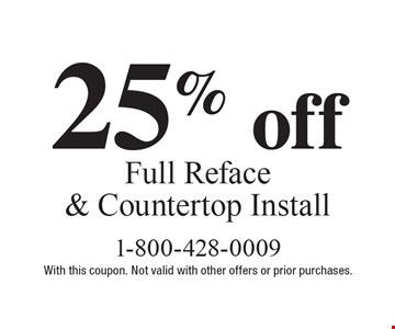 25% off Full Reface & Countertop Install. With this coupon. Not valid with other offers or prior purchases.