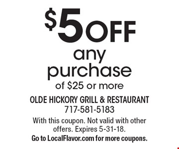 $5 OFF any purchase of $25 or more. With this coupon. Not valid with other offers. Expires 5-31-18.Go to LocalFlavor.com for more coupons.