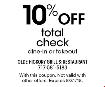 10% OFF total check dine-in or takeout. With this coupon. Not valid with other offers. Expires 8/31/18.