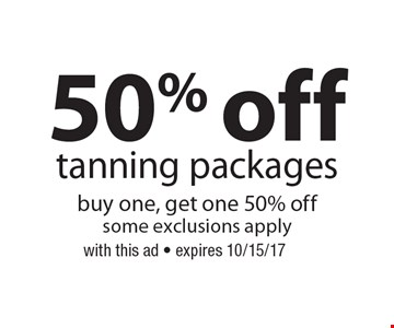 50% off tanning packages. Buy one, get one 50% off. Some exclusions apply. With this ad. Expires 10/15/17