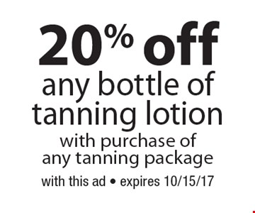 20% off any bottle of tanning lotion with purchase of any tanning package. With this ad. Expires 10/15/17