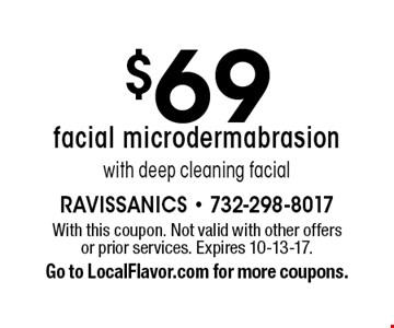 $69 facial microdermabrasion with deep cleaning facial. With this coupon. Not valid with other offers or prior services. Expires 10-13-17.Go to LocalFlavor.com for more coupons.