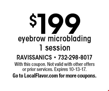 $199 eyebrow microblading 1 session. With this coupon. Not valid with other offers or prior services. Expires 10-13-17.Go to LocalFlavor.com for more coupons.