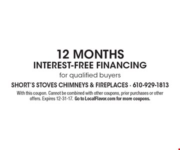 12 months interest-free financing for qualified buyers. With this coupon. Cannot be combined with other coupons, prior purchases or other offers. Expires 12-31-17. Go to LocalFlavor.com for more coupons.